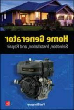 Home Generator Selection, Installation and Repair by Paul De